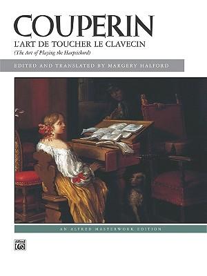 Couperin L'Art De Toucher Le Clavecin/the Art of Playing the Harpsichord By Couperin, Francois